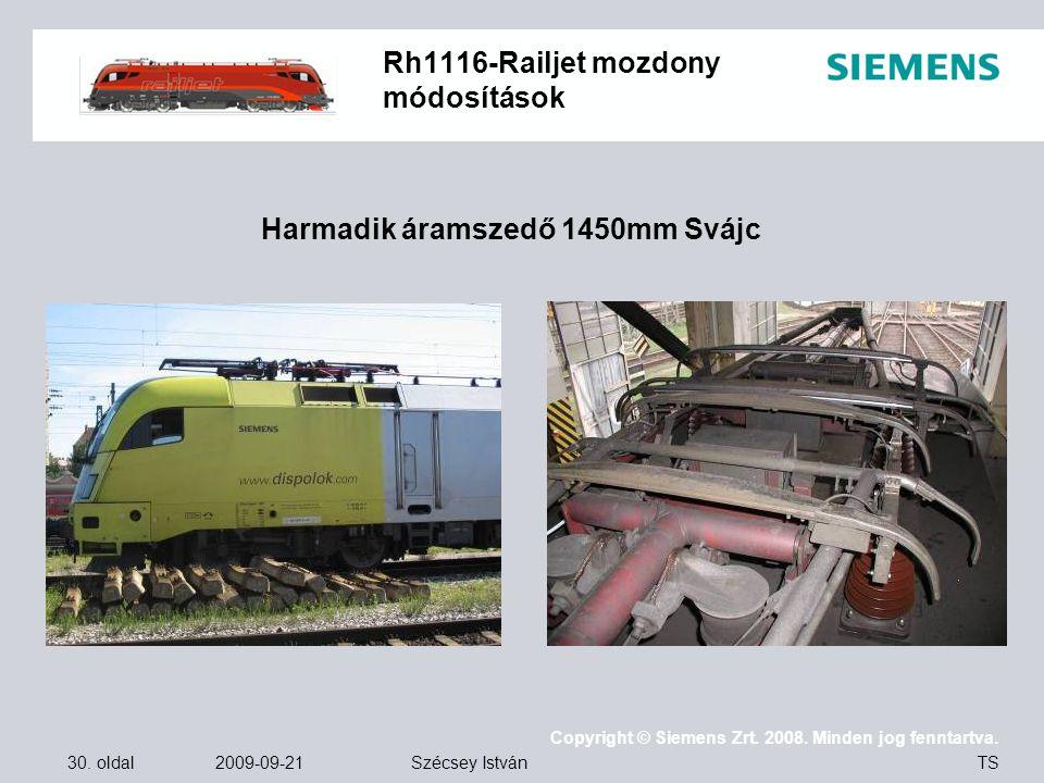 30. oldal 2009-09-21 Copyright © Siemens Zrt. 2008. Minden jog fenntartva. TS Szécsey István Rh1116-Railjet mozdony módosítások Harmadik áramszedő 145