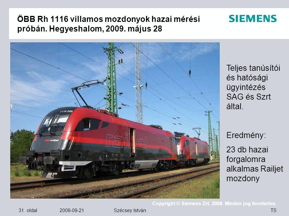 31. oldal 2009-09-21 Copyright © Siemens Zrt. 2008. Minden jog fenntartva. TS Szécsey István ÖBB Rh 1116 villamos mozdonyok hazai mérési próbán. Hegye