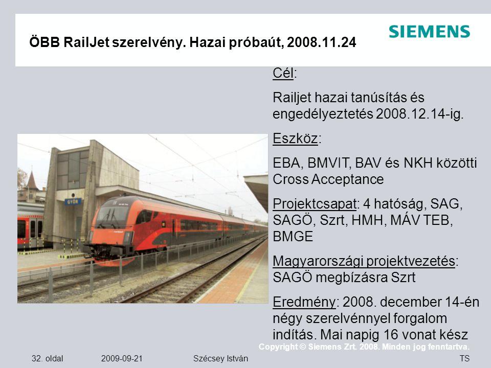 32. oldal 2009-09-21 Copyright © Siemens Zrt. 2008. Minden jog fenntartva. TS Szécsey István ÖBB RailJet szerelvény. Hazai próbaút, 2008.11.24 Cél: Ra