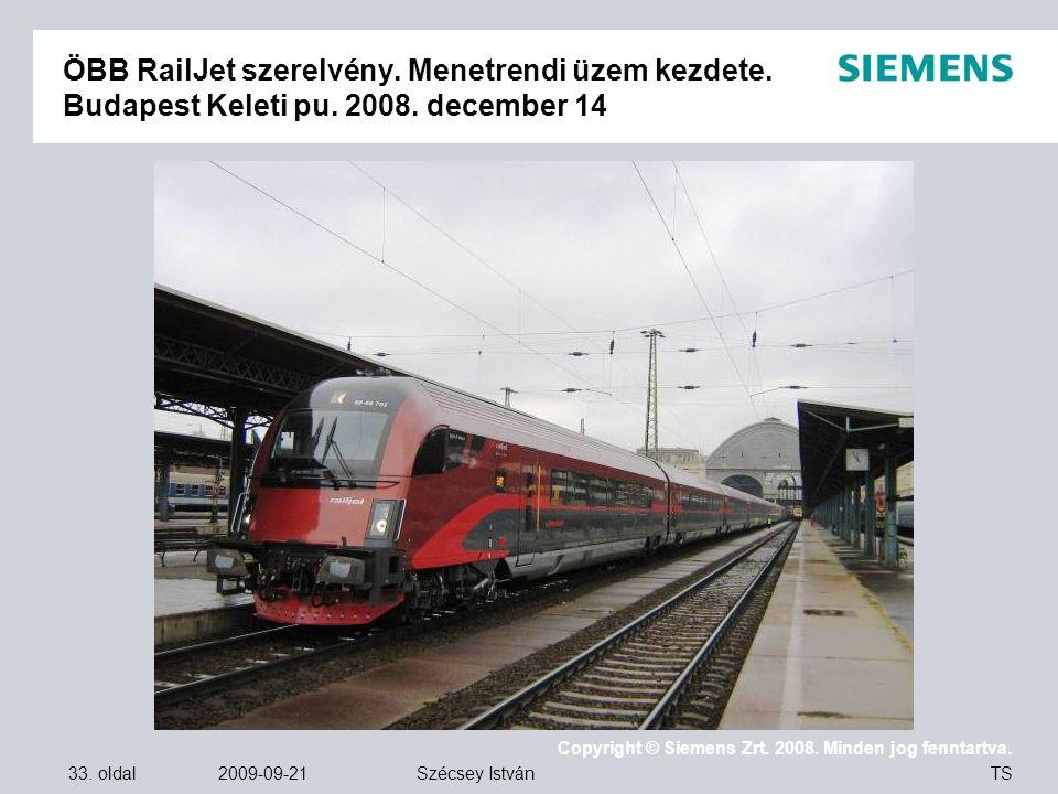 33. oldal 2009-09-21 Copyright © Siemens Zrt. 2008. Minden jog fenntartva. TS Szécsey István ÖBB RailJet szerelvény. Menetrendi üzem kezdete. Budapest