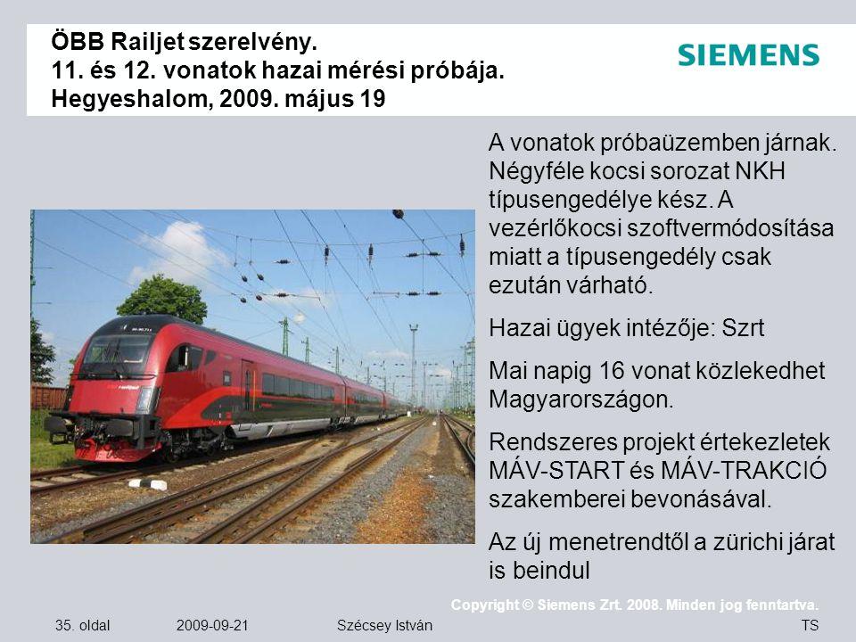 35. oldal 2009-09-21 Copyright © Siemens Zrt. 2008. Minden jog fenntartva. TS Szécsey István ÖBB Railjet szerelvény. 11. és 12. vonatok hazai mérési p