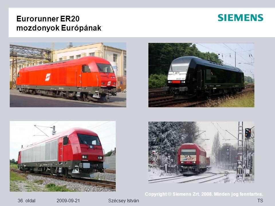 36. oldal 2009-09-21 Copyright © Siemens Zrt. 2008. Minden jog fenntartva. TS Szécsey István Eurorunner ER20 mozdonyok Európának