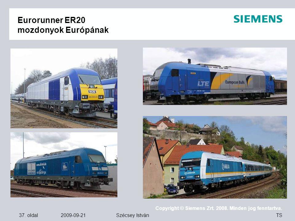 37. oldal 2009-09-21 Copyright © Siemens Zrt. 2008. Minden jog fenntartva. TS Szécsey István Eurorunner ER20 mozdonyok Európának
