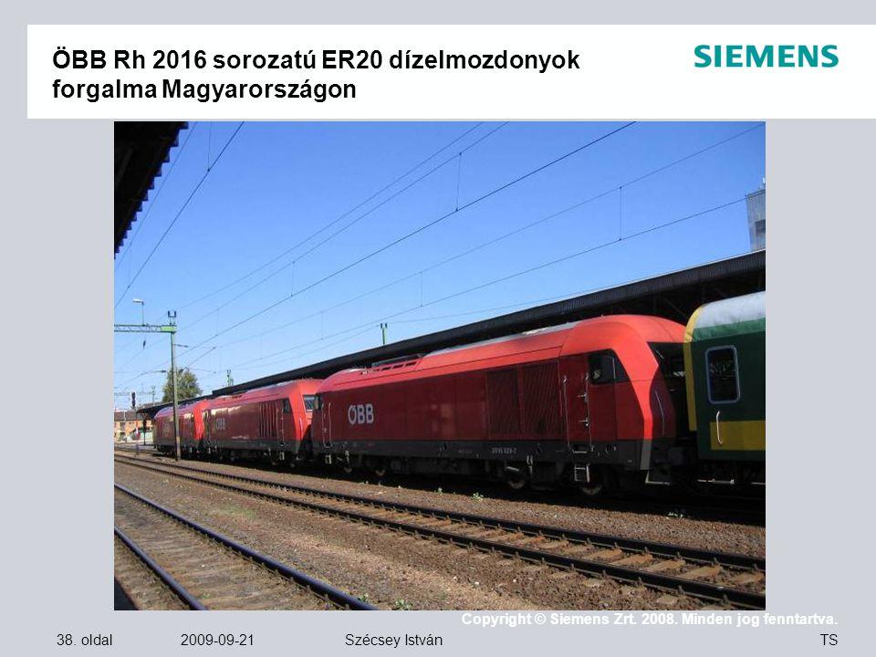 38. oldal 2009-09-21 Copyright © Siemens Zrt. 2008. Minden jog fenntartva. TS Szécsey István ÖBB Rh 2016 sorozatú ER20 dízelmozdonyok forgalma Magyaro
