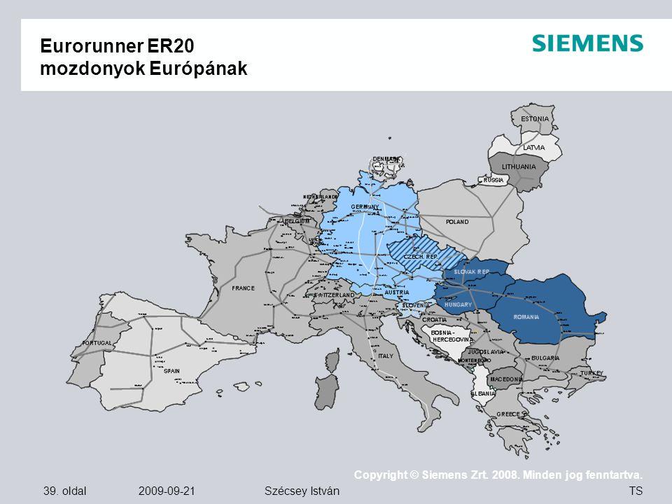 39. oldal 2009-09-21 Copyright © Siemens Zrt. 2008. Minden jog fenntartva. TS Szécsey István Eurorunner ER20 mozdonyok Európának