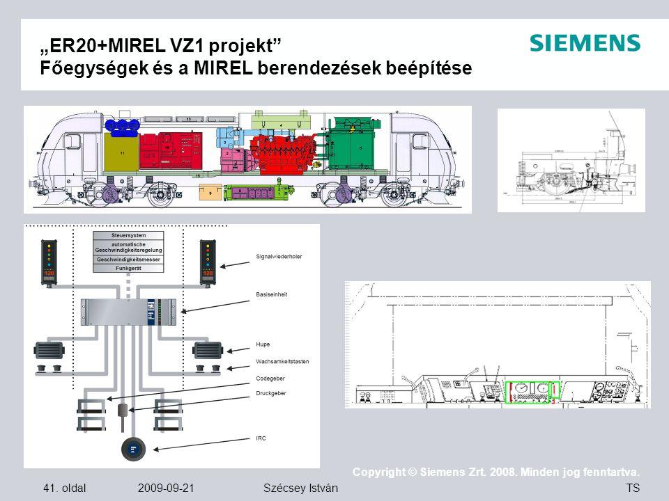 """41. oldal 2009-09-21 Copyright © Siemens Zrt. 2008. Minden jog fenntartva. TS Szécsey István """"ER20+MIREL VZ1 projekt"""" Főegységek és a MIREL berendezés"""