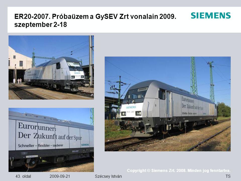 43. oldal 2009-09-21 Copyright © Siemens Zrt. 2008. Minden jog fenntartva. TS Szécsey István ER20-2007. Próbaüzem a GySEV Zrt vonalain 2009. szeptembe