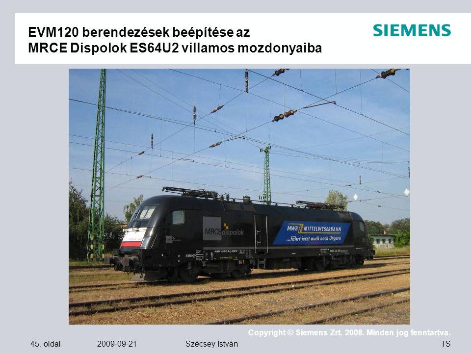 45. oldal 2009-09-21 Copyright © Siemens Zrt. 2008. Minden jog fenntartva. TS Szécsey István EVM120 berendezések beépítése az MRCE Dispolok ES64U2 vil