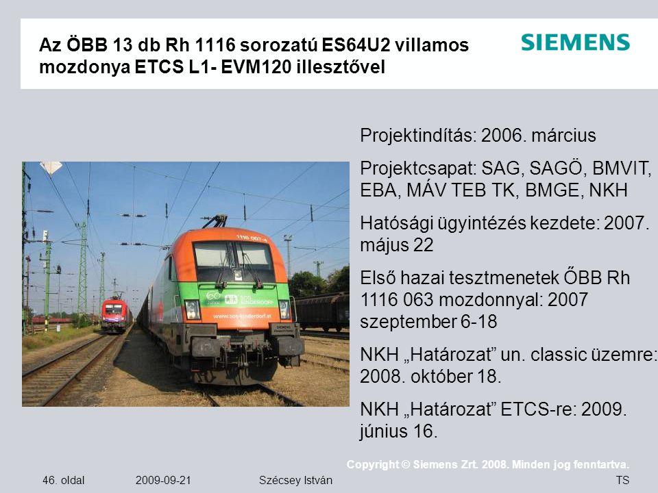 46. oldal 2009-09-21 Copyright © Siemens Zrt. 2008. Minden jog fenntartva. TS Szécsey István Az ÖBB 13 db Rh 1116 sorozatú ES64U2 villamos mozdonya ET