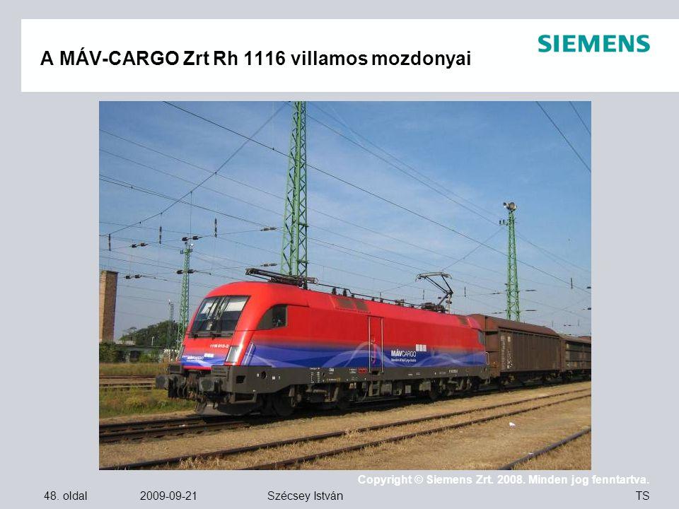 48. oldal 2009-09-21 Copyright © Siemens Zrt. 2008. Minden jog fenntartva. TS Szécsey István A MÁV-CARGO Zrt Rh 1116 villamos mozdonyai Miért