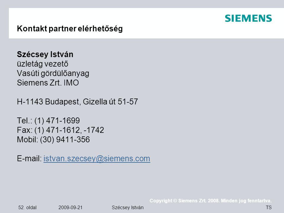 52. oldal 2009-09-21 Copyright © Siemens Zrt. 2008. Minden jog fenntartva. TS Szécsey István Kontakt partner elérhetőség Szécsey István üzletág vezető