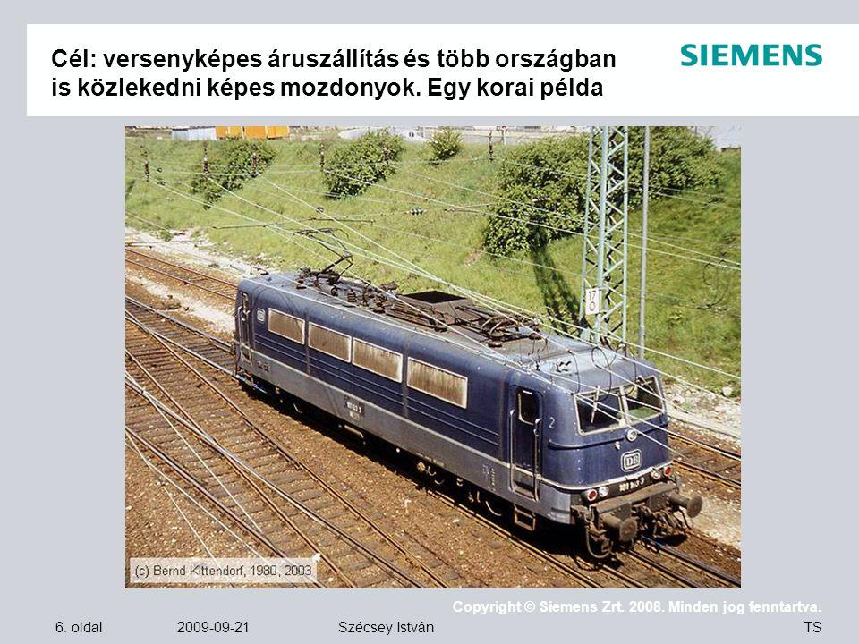 6. oldal 2009-09-21 Copyright © Siemens Zrt. 2008. Minden jog fenntartva. TS Szécsey István Cél: versenyképes áruszállítás és több országban is közlek