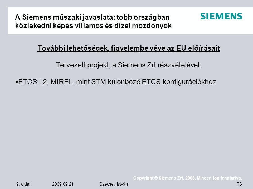 9. oldal 2009-09-21 Copyright © Siemens Zrt. 2008. Minden jog fenntartva. TS Szécsey István A Siemens műszaki javaslata: több országban közlekedni kép