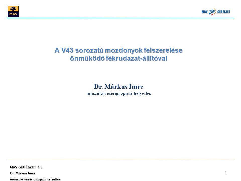 MÁV-GÉPÉSZET Zrt. Dr. Márkus Imre műszaki vezérigazgató-helyettes 1 A V43 sorozatú mozdonyok felszerelése önműködő fékrudazat-állítóval Dr. Márkus Imr