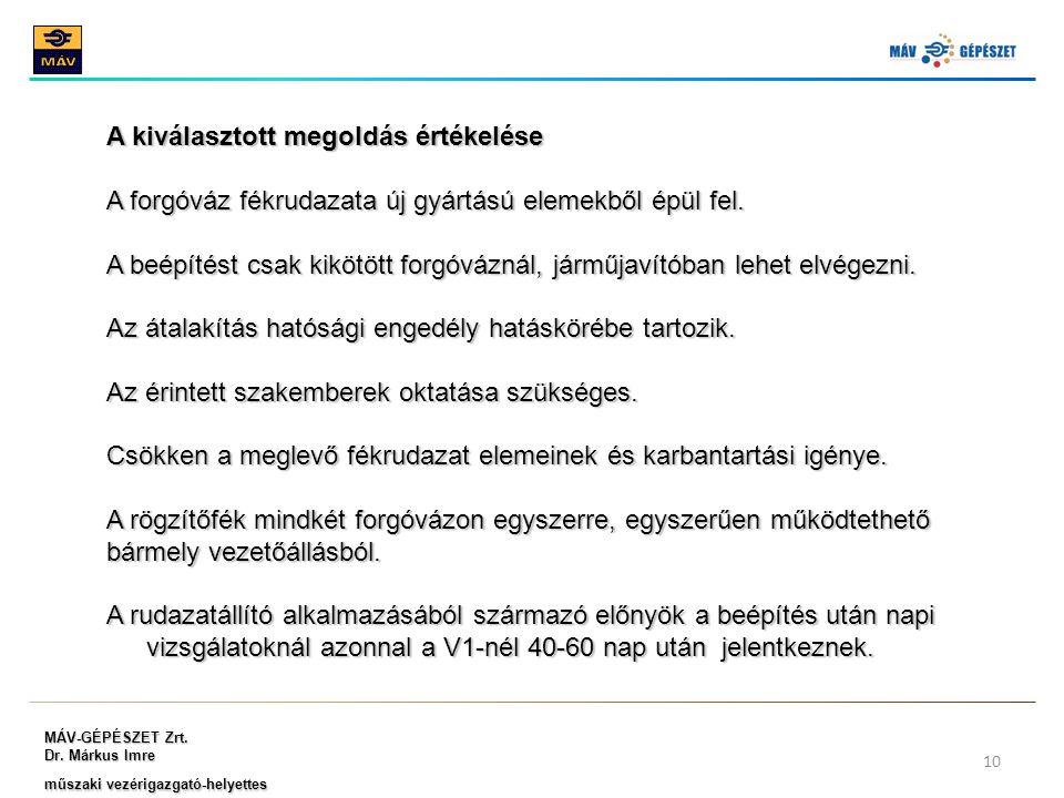 MÁV-GÉPÉSZET Zrt. Dr. Márkus Imre műszaki vezérigazgató-helyettes 10 A kiválasztott megoldás értékelése A forgóváz fékrudazata új gyártású elemekből é