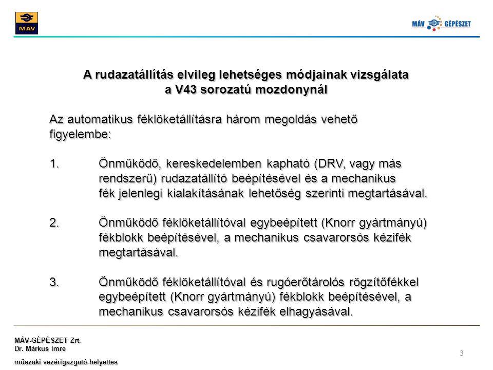 MÁV-GÉPÉSZET Zrt. Dr. Márkus Imre műszaki vezérigazgató-helyettes 3 A rudazatállítás elvileg lehetséges módjainak vizsgálata a V43 sorozatú mozdonynál
