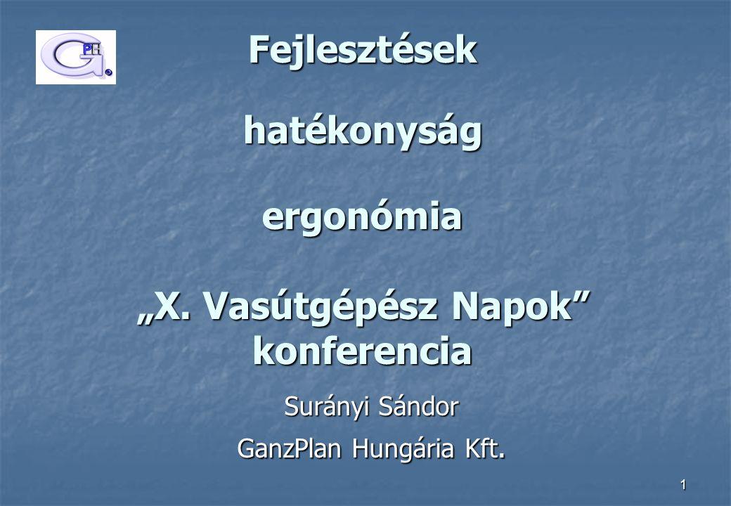 """1 Fejlesztések hatékonyság ergonómia """"X. Vasútgépész Napok"""" konferencia Surányi Sándor GanzPlan Hungária Kft."""