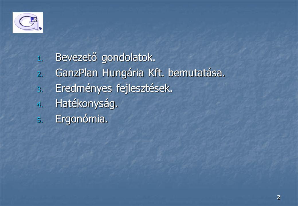 2 1. Bevezető gondolatok. 2. GanzPlan Hungária Kft. bemutatása. 3. Eredményes fejlesztések. 4. Hatékonyság. 5. Ergonómia.