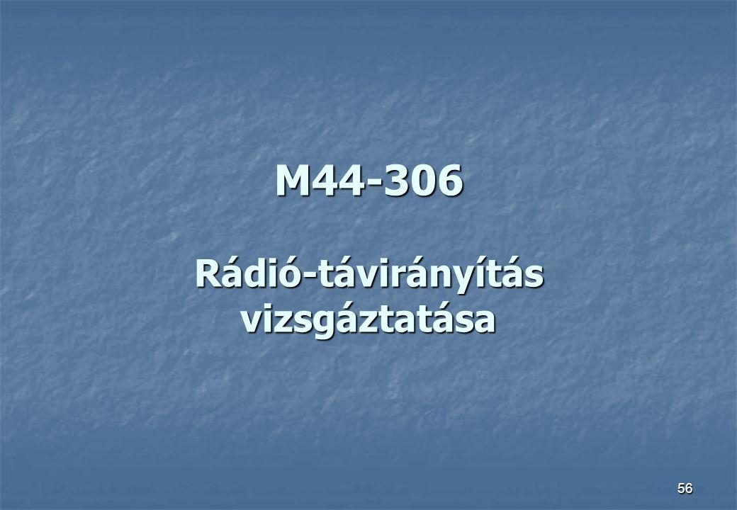 56 M44-306 Rádió-távirányítás vizsgáztatása