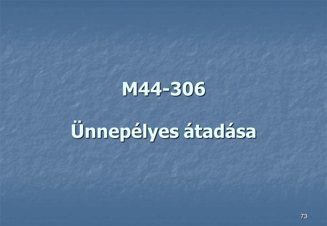 73 M44-306 Ünnepélyes átadása