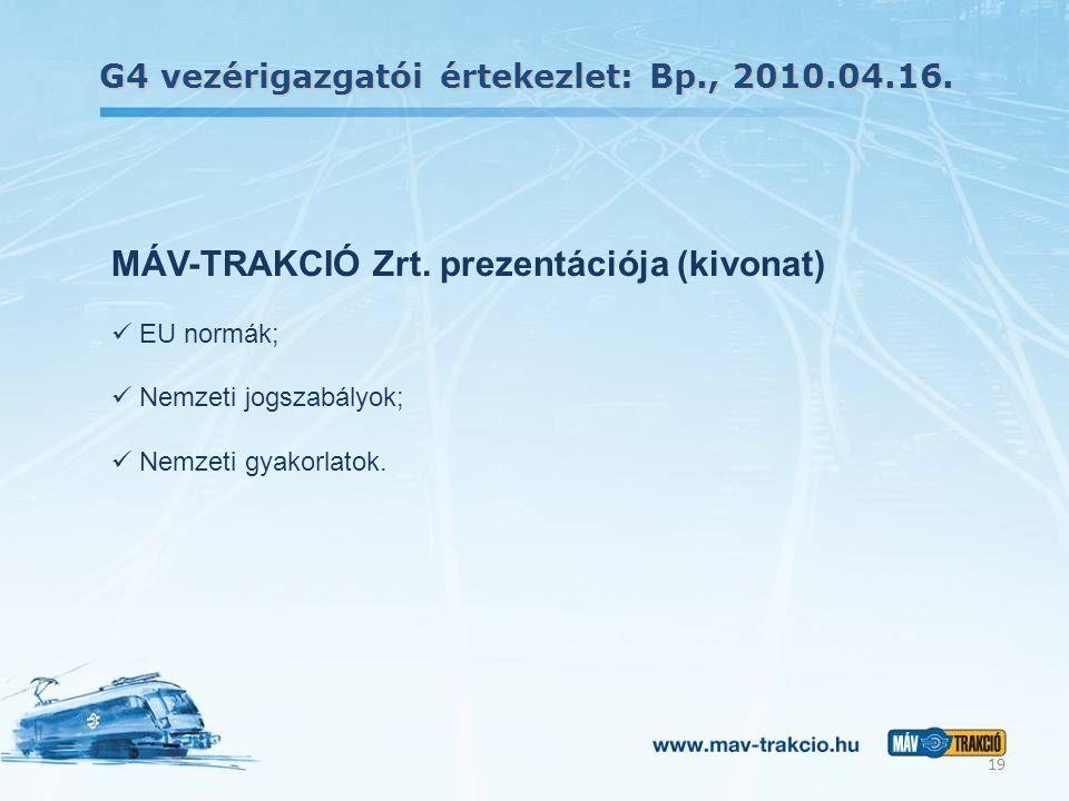 G4 vezérigazgatói értekezlet: Bp., 2010.04.16. 19 MÁV-TRAKCIÓ Zrt. prezentációja (kivonat) EU normák; Nemzeti jogszabályok; Nemzeti gyakorlatok.