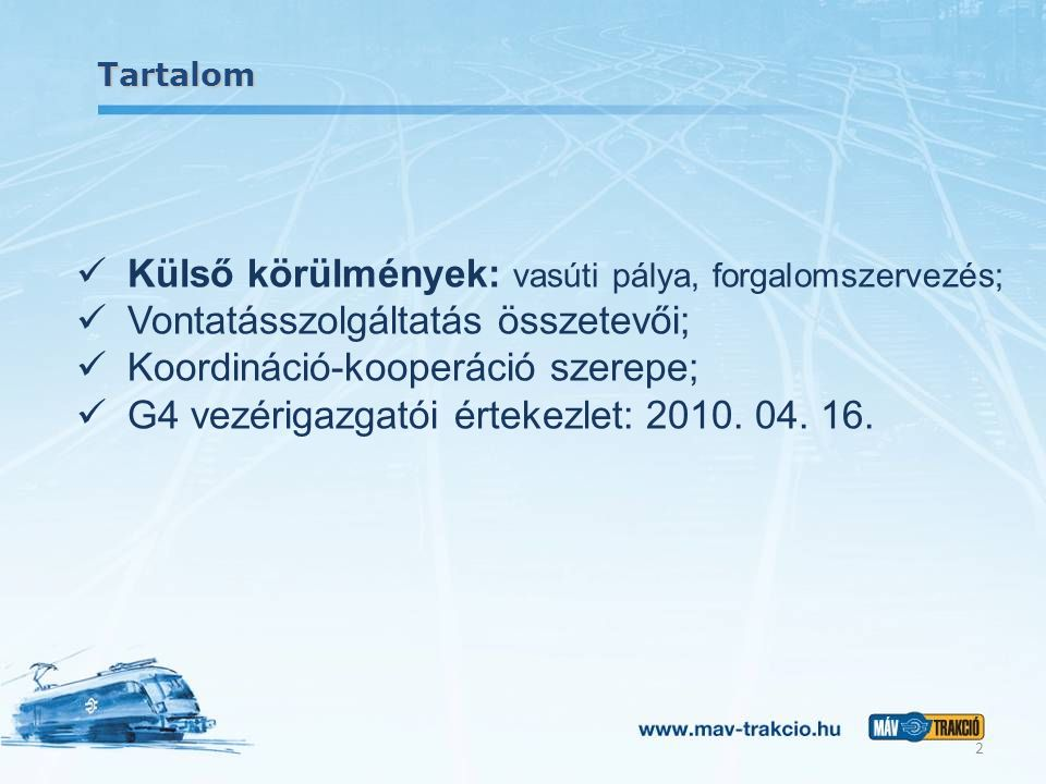 Tartalom 2 Külső körülmények: vasúti pálya, forgalomszervezés; Vontatásszolgáltatás összetevői; Koordináció-kooperáció szerepe; G4 vezérigazgatói érte