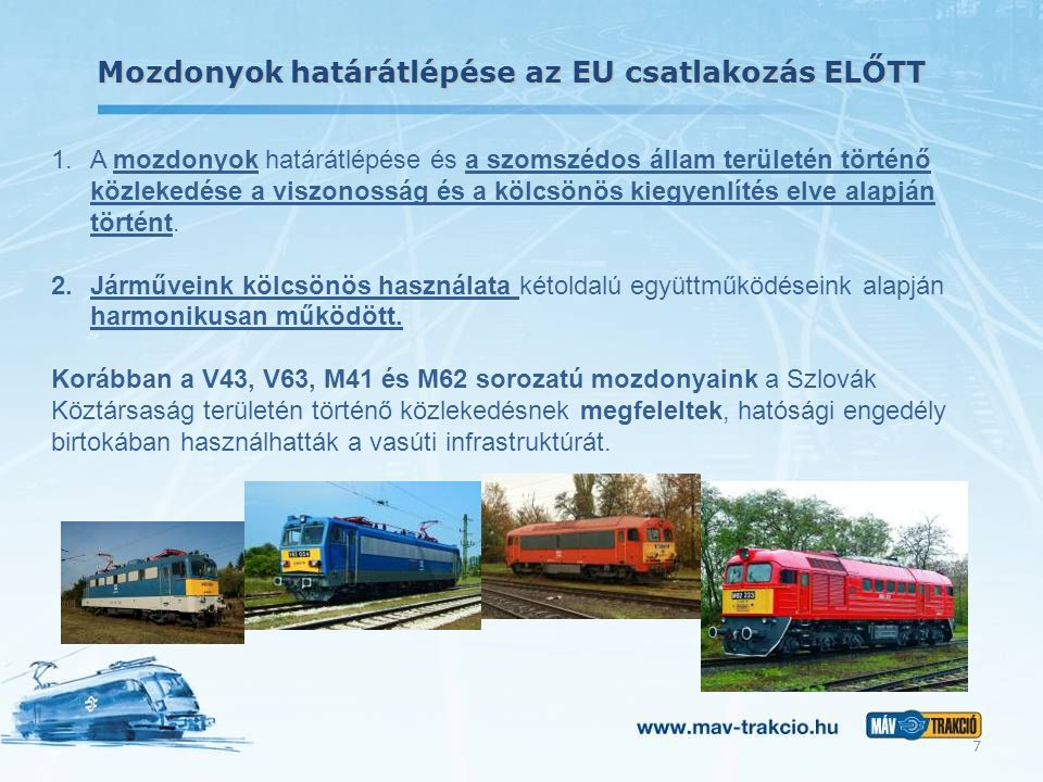 Mozdonyok határátlépése az EU csatlakozás ELŐTT 1.A mozdonyok határátlépése és a szomszédos állam területén történő közlekedése a viszonosság és a kölcsönös kiegyenlítés elve alapján történt.
