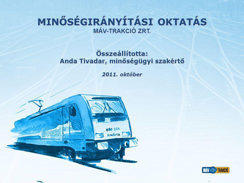 MINŐSÉGIRÁNYÍTÁSI OKTATÁS MÁV-TRAKCIÓ ZRT. 2011. október Összeállította: Anda Tivadar, minőségügyi szakértő