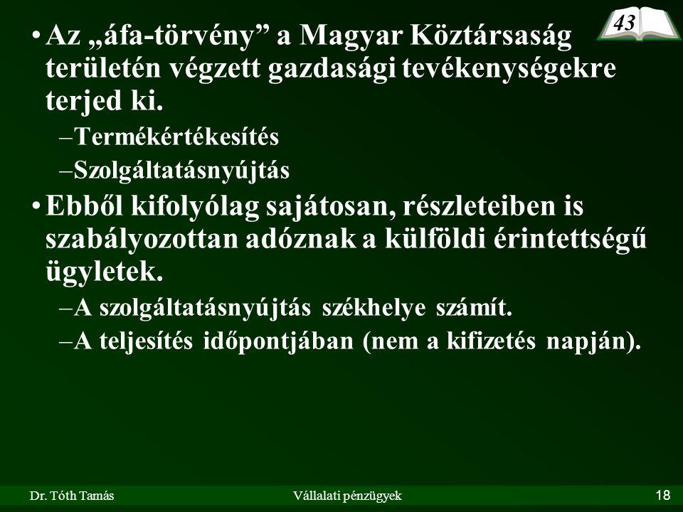 """Dr. Tóth TamásVállalati pénzügyek18 Az """"áfa-törvény"""" a Magyar Köztársaság területén végzett gazdasági tevékenységekre terjed ki. –Termékértékesítés –S"""