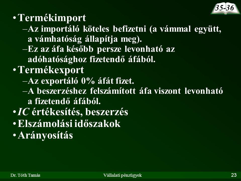 Dr. Tóth TamásVállalati pénzügyek23 Termékimport –Az importáló köteles befizetni (a vámmal együtt, a vámhatóság állapítja meg). –Ez az áfa később pers
