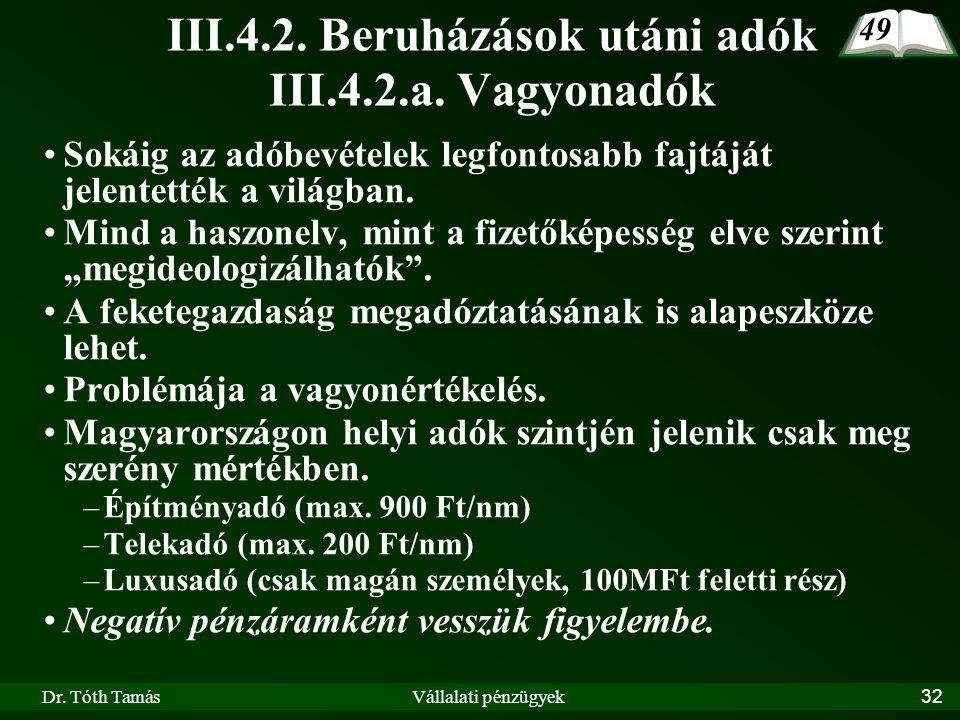 Dr. Tóth TamásVállalati pénzügyek32 III.4.2. Beruházások utáni adók III.4.2.a. Vagyonadók Sokáig az adóbevételek legfontosabb fajtáját jelentették a v
