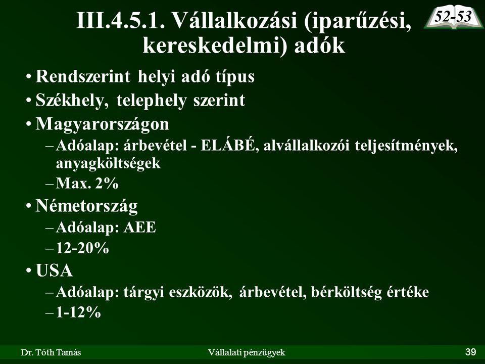 Dr. Tóth TamásVállalati pénzügyek39 III.4.5.1. Vállalkozási (iparűzési, kereskedelmi) adók Rendszerint helyi adó típus Székhely, telephely szerint Mag