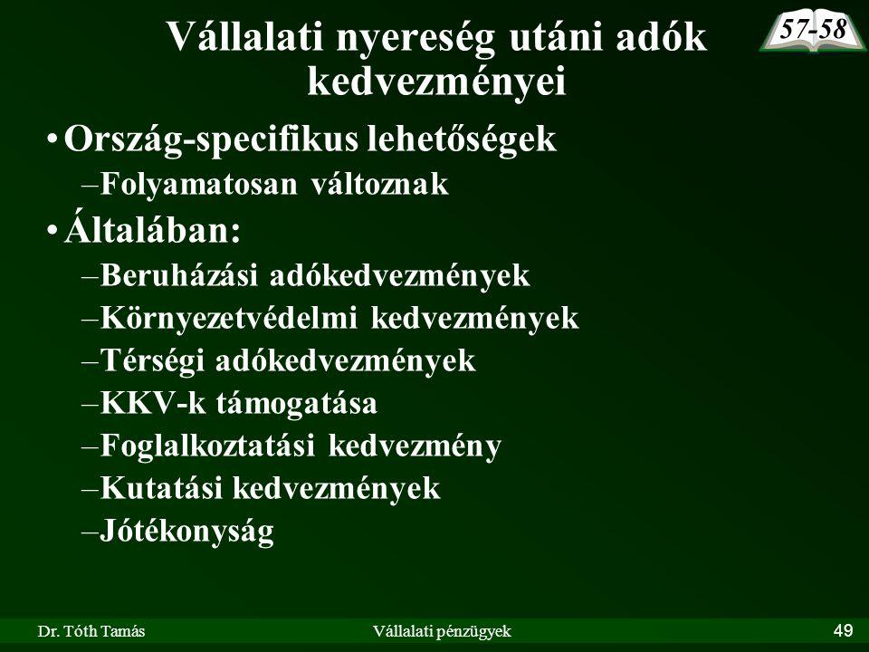 Dr. Tóth TamásVállalati pénzügyek49 Vállalati nyereség utáni adók kedvezményei Ország-specifikus lehetőségek –Folyamatosan változnak Általában: –Beruh