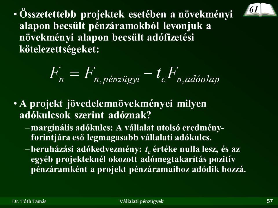 Dr. Tóth TamásVállalati pénzügyek57 Összetettebb projektek esetében a növekményi alapon becsült pénzáramokból levonjuk a növekményi alapon becsült adó