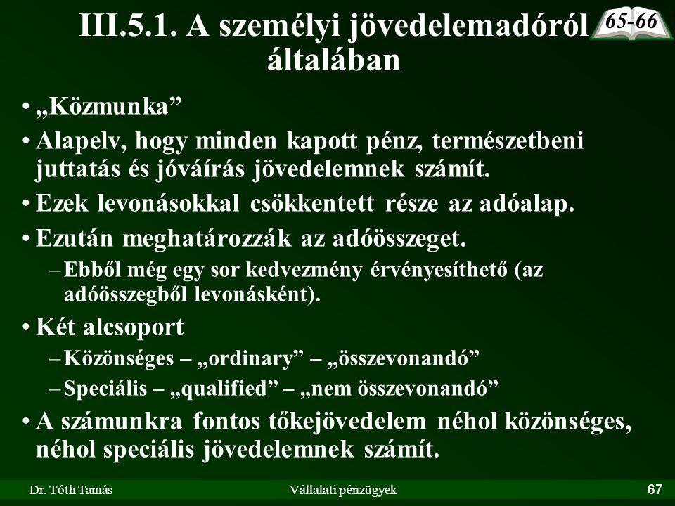 """Dr. Tóth TamásVállalati pénzügyek67 III.5.1. A személyi jövedelemadóról általában """"Közmunka"""" Alapelv, hogy minden kapott pénz, természetbeni juttatás"""