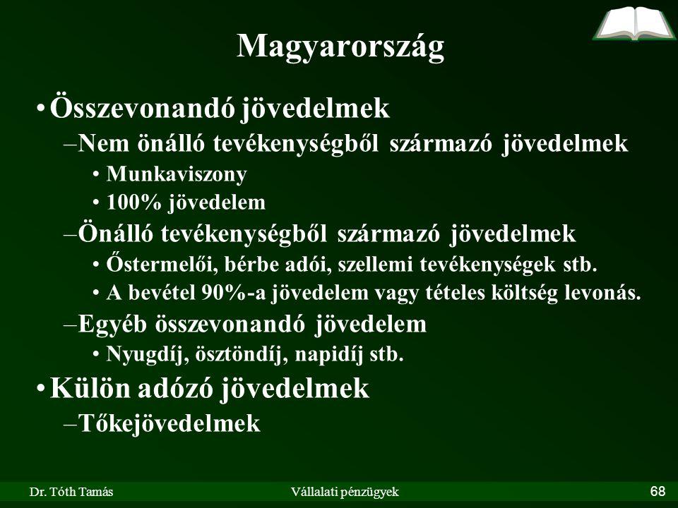 Dr. Tóth TamásVállalati pénzügyek68 Magyarország Összevonandó jövedelmek –Nem önálló tevékenységből származó jövedelmek Munkaviszony 100% jövedelem –Ö