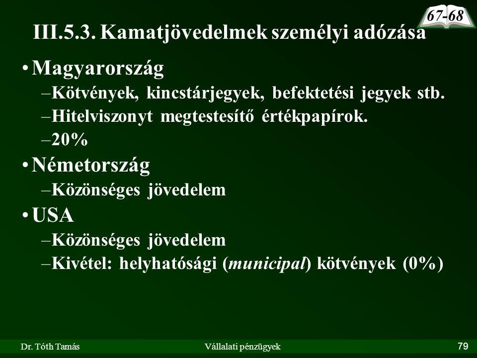 Dr. Tóth TamásVállalati pénzügyek79 III.5.3. Kamatjövedelmek személyi adózása Magyarország –Kötvények, kincstárjegyek, befektetési jegyek stb. –Hitelv