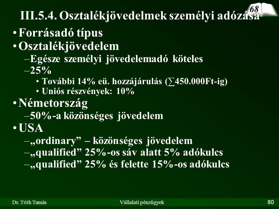 Dr. Tóth TamásVállalati pénzügyek80 III.5.4. Osztalékjövedelmek személyi adózása Forrásadó típus Osztalékjövedelem –Egésze személyi jövedelemadó kötel