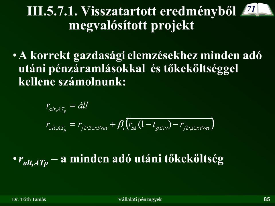 Dr. Tóth TamásVállalati pénzügyek85 A korrekt gazdasági elemzésekhez minden adó utáni pénzáramlásokkal és tőkeköltséggel kellene számolnunk: r alt,ATp