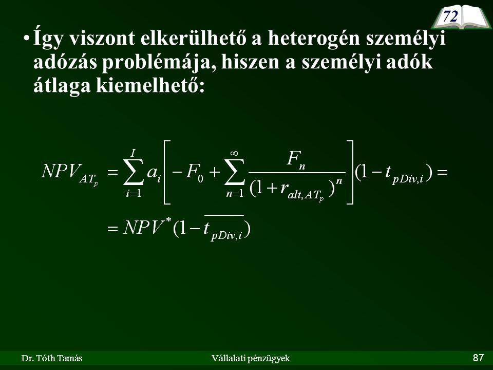 Dr. Tóth TamásVállalati pénzügyek87 Így viszont elkerülhető a heterogén személyi adózás problémája, hiszen a személyi adók átlaga kiemelhető: 72
