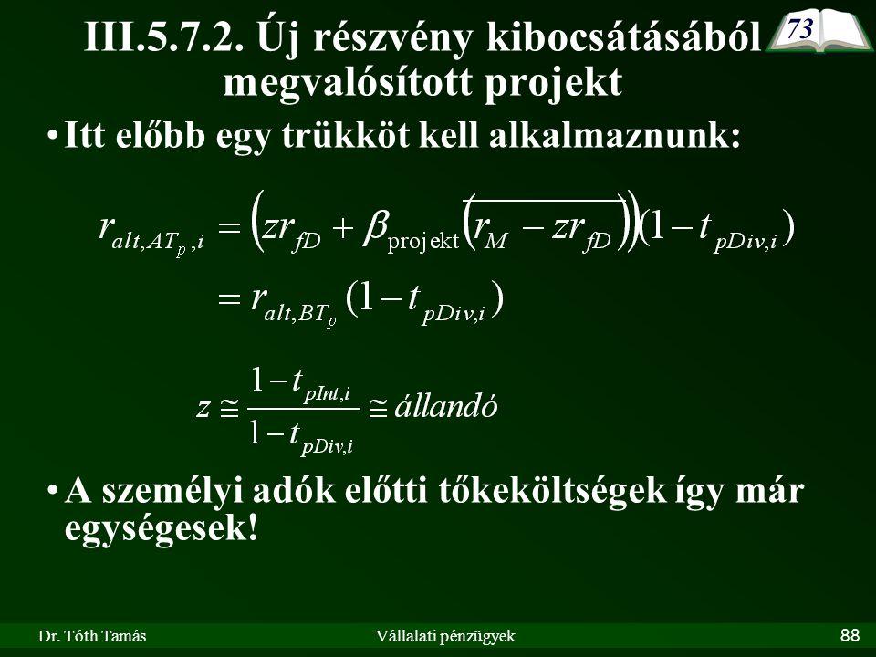 Dr. Tóth TamásVállalati pénzügyek88 Itt előbb egy trükköt kell alkalmaznunk: A személyi adók előtti tőkeköltségek így már egységesek! 73 III.5.7.2. Új