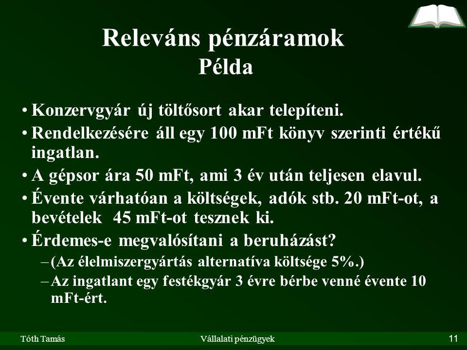 Tóth TamásVállalati pénzügyek11 Releváns pénzáramok Példa Konzervgyár új töltősort akar telepíteni.