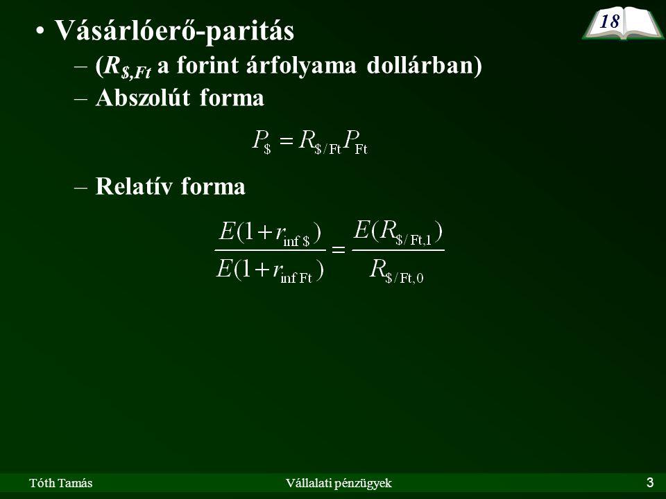 Tóth TamásVállalati pénzügyek3 Vásárlóerő-paritás –(R $,Ft a forint árfolyama dollárban) –Abszolút forma –Relatív forma 18