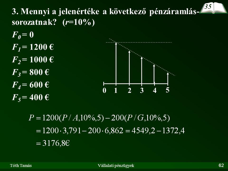 Tóth TamásVállalati pénzügyek62 3. Mennyi a jelenértéke a következő pénzáramlás- sorozatnak.