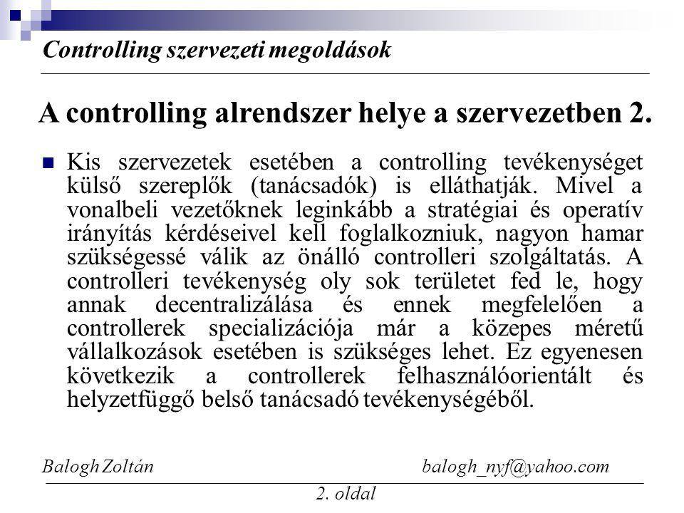 Balogh Zoltán balogh_nyf@yahoo.com 2. oldal Kis szervezetek esetében a controlling tevékenységet külső szereplők (tanácsadók) is elláthatják. Mivel a
