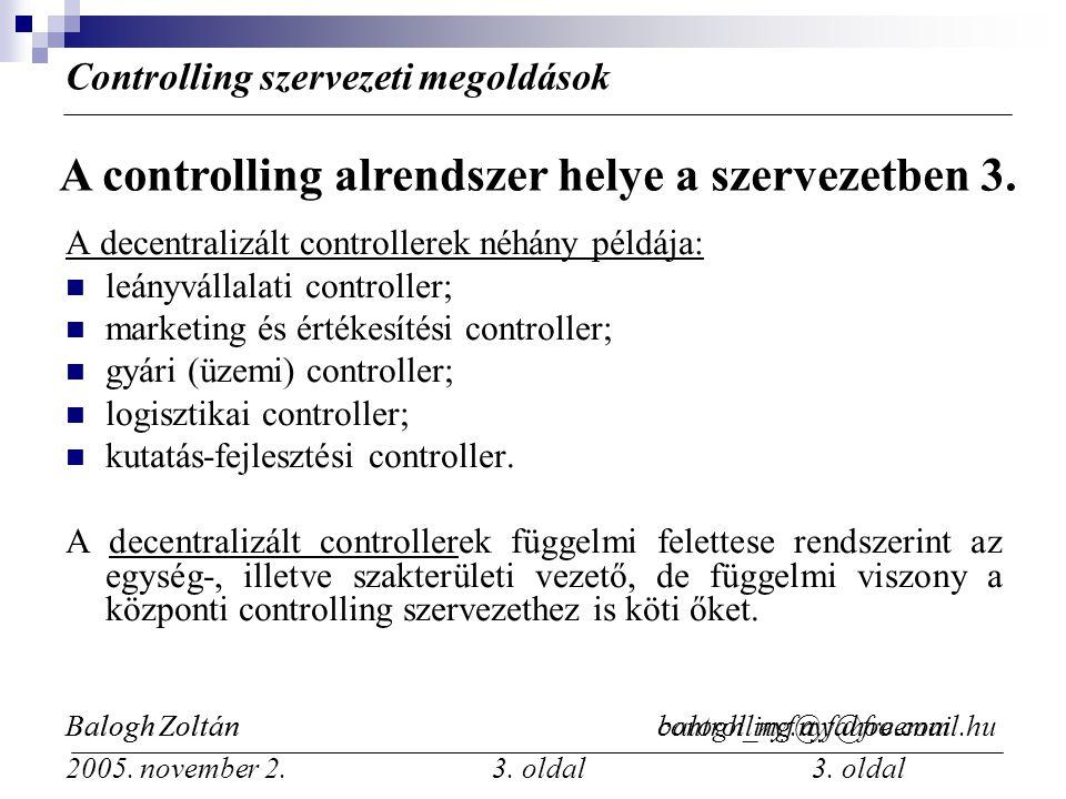 Balogh Zoltán balogh_nyf@yahoo.com 3. oldal A decentralizált controllerek néhány példája: leányvállalati controller; marketing és értékesítési control