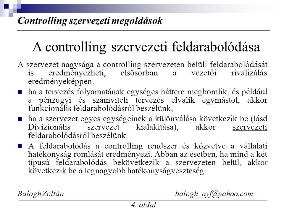 Balogh Zoltán balogh_nyf@yahoo.com 4. oldal A szervezet nagysága a controlling szervezeten belüli feldarabolódását is eredményezheti, elsősorban a vez
