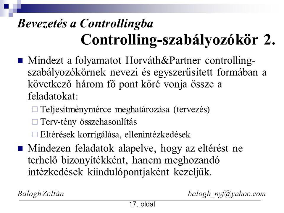Balogh Zoltán balogh_nyf@yahoo.com 17. oldal Mindezt a folyamatot Horváth&Partner controlling- szabályozókörnek nevezi és egyszerűsített formában a kö