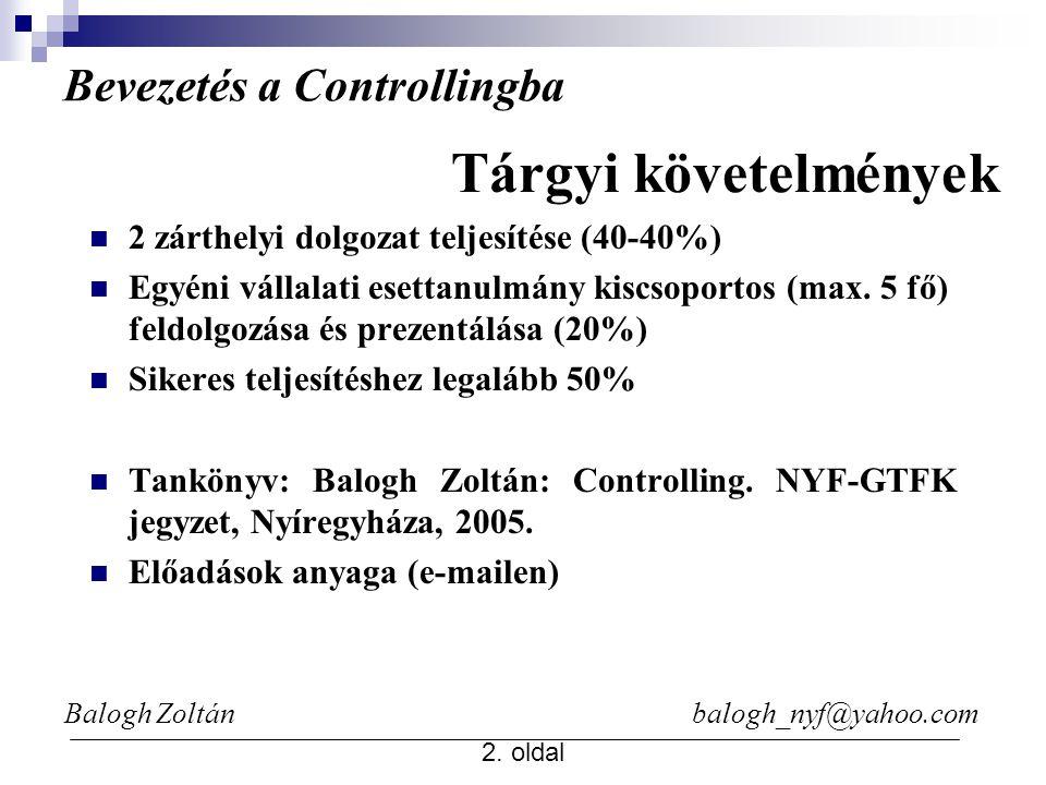 Balogh Zoltán balogh_nyf@yahoo.com 2. oldal Bevezetés a Controllingba 2 zárthelyi dolgozat teljesítése (40-40%) Egyéni vállalati esettanulmány kiscsop