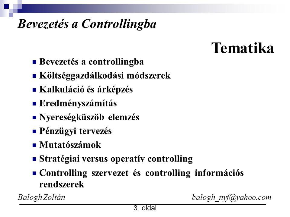 Balogh Zoltán balogh_nyf@yahoo.com 3. oldal Bevezetés a Controllingba Bevezetés a controllingba Költséggazdálkodási módszerek Kalkuláció és árképzés E